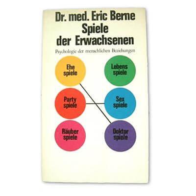 Spiele der Erwachsenen - Transaktionsanalyse - Eric Berne