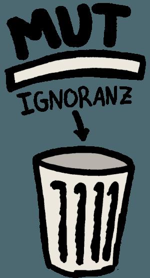 Deine Ignoranz mutig aufgeben